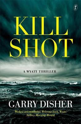 Kill Shot: A Wyatt Thriller by Garry Disher