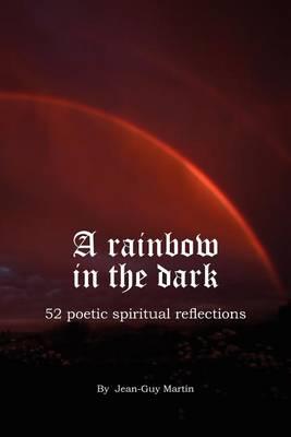 A Rainbow in the Dark by Jean-Guy Martin