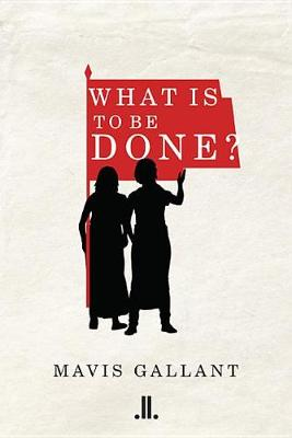 What Is to Be Done? by Mavis Gallant