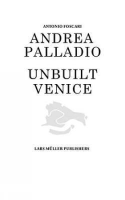 Andrea Palladio - Unbuilt Venice by Antonio Foscari