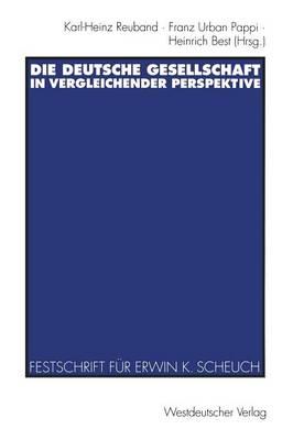 Die Deutsche Gesellschaft in Vergleichender Perspektive: Festschrift F r Erwin K. Scheuch Zum 65. Geburtstag by Karl-Heinz Reuband