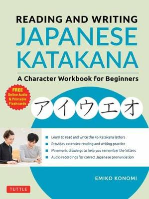 Reading and Writing Japanese Katakana: A Character Workbook for Beginners (Audio Download & Printable Flash Cards) by Emiko Konomi