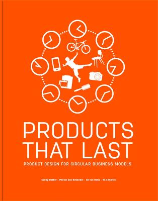 Products That Last: Product Design for Circular Business Models by Conny Bakker
