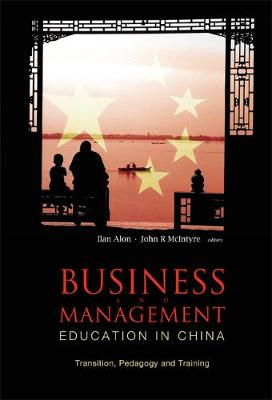 Business And Management Education In China: Transition, Pedagogy And Training by Ilan Alon