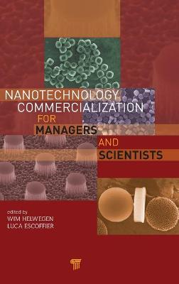 Nanotechnology Commercialization for Managers and Scientists by Wim Helwegen