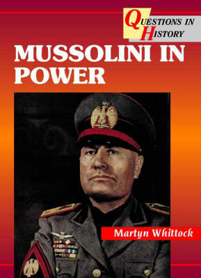Mussolini in Power by Martyn J. Whittock