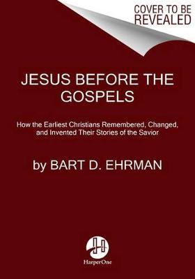 Jesus Before The Gospels by Bart D. Ehrman