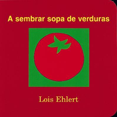 Sembrar Sopa De Verduras: Spanish Edition by Lois Ehlert