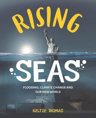 Rising Seas: Confronting Climate Change, Flooding And Our New World by Keltie Thomas