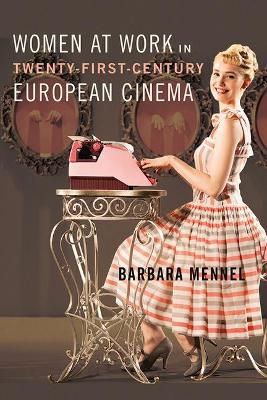 Women at Work in Twenty-First-Century European Cinema by Barbara Mennel