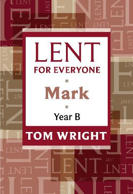Lent for Everyone: Mark Year B by Tom Wright