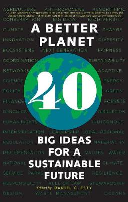 A Better Planet: Forty Big Ideas for a Sustainable Future by Daniel C. Esty