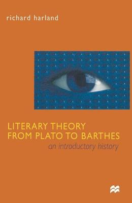 Literary Theory From Plato to Barthes by Richard Harland