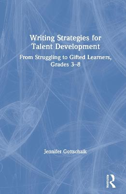 Writing Strategies for Talent Development: From Struggling to Gifted Learners, Grades 3-8 book