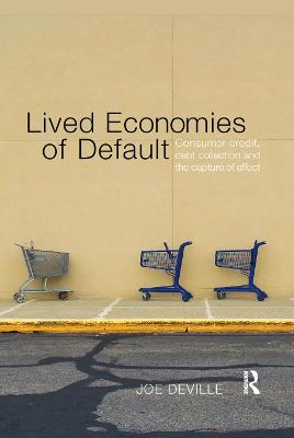 Lived Economies of Default: Consumer Credit, Debt Collection and the Capture of Affect by Joe Deville