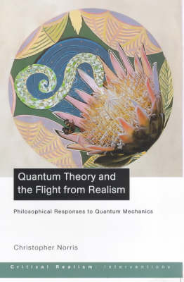 Quantum Theory and the Flight from Realism by Christopher Norris