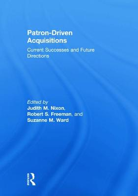 Patron-Driven Acquisitions by Judith M. Nixon