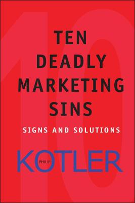 The Ten Deadly Marketing Sins by Philip Kotler