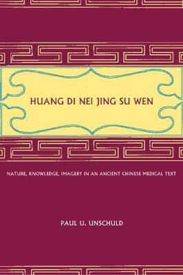 Huang Di Nei Jing Su Wen by Paul U. Unschuld