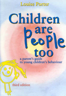Children are People Too: A Parent Guide to Younger Children's Behaviour by Louise Porter
