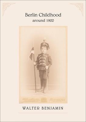 Berlin Childhood Around 1900 by Walter Benjamin