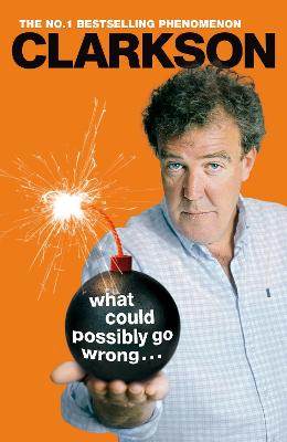 What Could Possibly Go Wrong. . . by Jeremy Clarkson