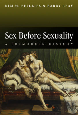 Sex Before Sexuality by Kim M. Phillips