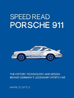 Speed Read Porsche 911: The History, Technology and Design Behind Germany's Legendary Sports Car by Wayne R. Dempsey