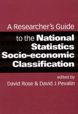 Researcher's Guide to the National Statistics Socio-economic Classification by David Rose