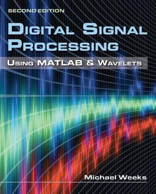 Digital Signal Processing Using MATLAB  &  Wavelets by Michael Weeks