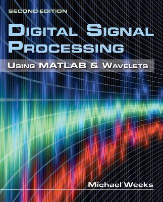 Digital Signal Processing Using MATLAB  &  Wavelets by Michael Weeks