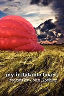 My Inflatable Heart by John Leonard Koehler