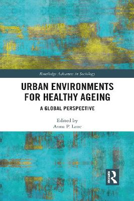 Urban Environments for Healthy Ageing: A Global Perspective by Anna Lane