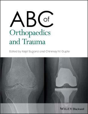 ABC of Orthopaedics and Trauma by Kapil Sugand