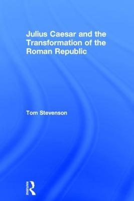 Julius Caesar and the Transformation of the Roman Republic book