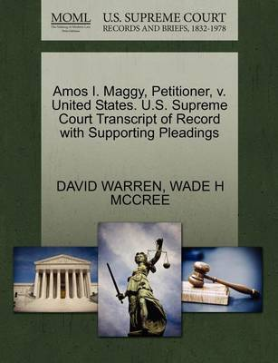 Amos I. Maggy, Petitioner, V. United States. U.S. Supreme Court Transcript of Record with Supporting Pleadings by David Warren