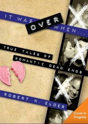 It Was Over When... by Robert K. Elder