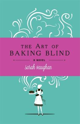 Art of Baking Blind by Sarah Vaughan
