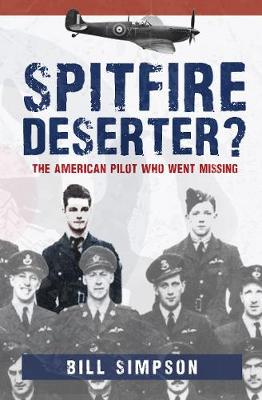 Spitfire Deserter?: The American Pilot Who Went Missing by Bill Simpson
