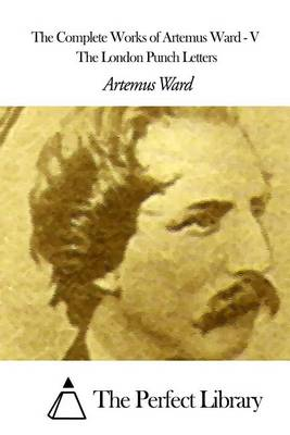 The Complete Works of Artemus Ward - V by Artemus Ward