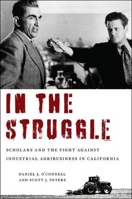 In the Struggle: Scholars and the Fight against Industrial Agribusiness in California book
