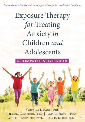 Exposure Therapy for Treating Anxiety in Children and Adolescents by Veronica L. Raggi