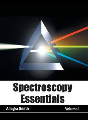 Spectroscopy Essentials: Volume I by Allegra Smith