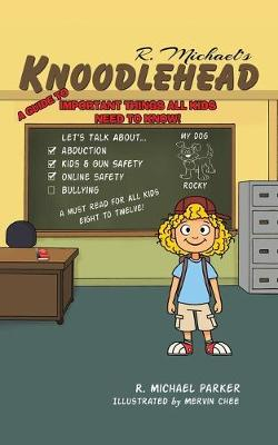 Knoodlehead: A Guide to Important Things All Kids Need to Know! by R Michael Parker