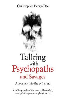 Talking with Psychopaths by Christopher Berry-Dee