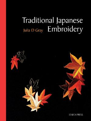 Traditional Japanese Embroidery (Re-issue): Techniques and Designs by Julia D. Gray
