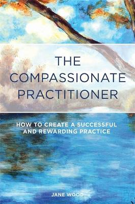 Compassionate Practitioner by Jane Wood