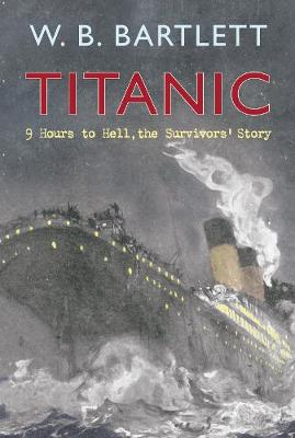 Titanic 9 Hours to Hell by W. B. Bartlett