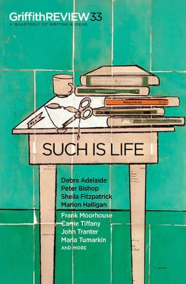 Griffith Review 33: Such is Life by Julianne Schultz