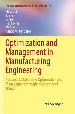 Optimization and Management in Manufacturing Engineering: Resource Collaborative Optimization and Management through the Internet of Things by Xinbao Liu